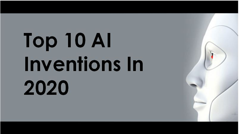 Top 10 Artificial Intelligence Inventions In 2020