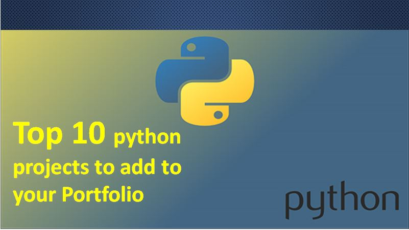 Top 10 python projects to add to your PortfolioTop 10 python projects to add to your Portfolio