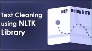 A Comprehensive Guide onText Cleaning Using the nltk Library
